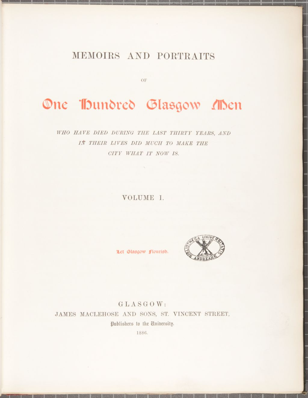 Memoirs and portraits of one hundred Glasgow men who have died during the last thirty years, and in their lives did much to make the city what it now is.