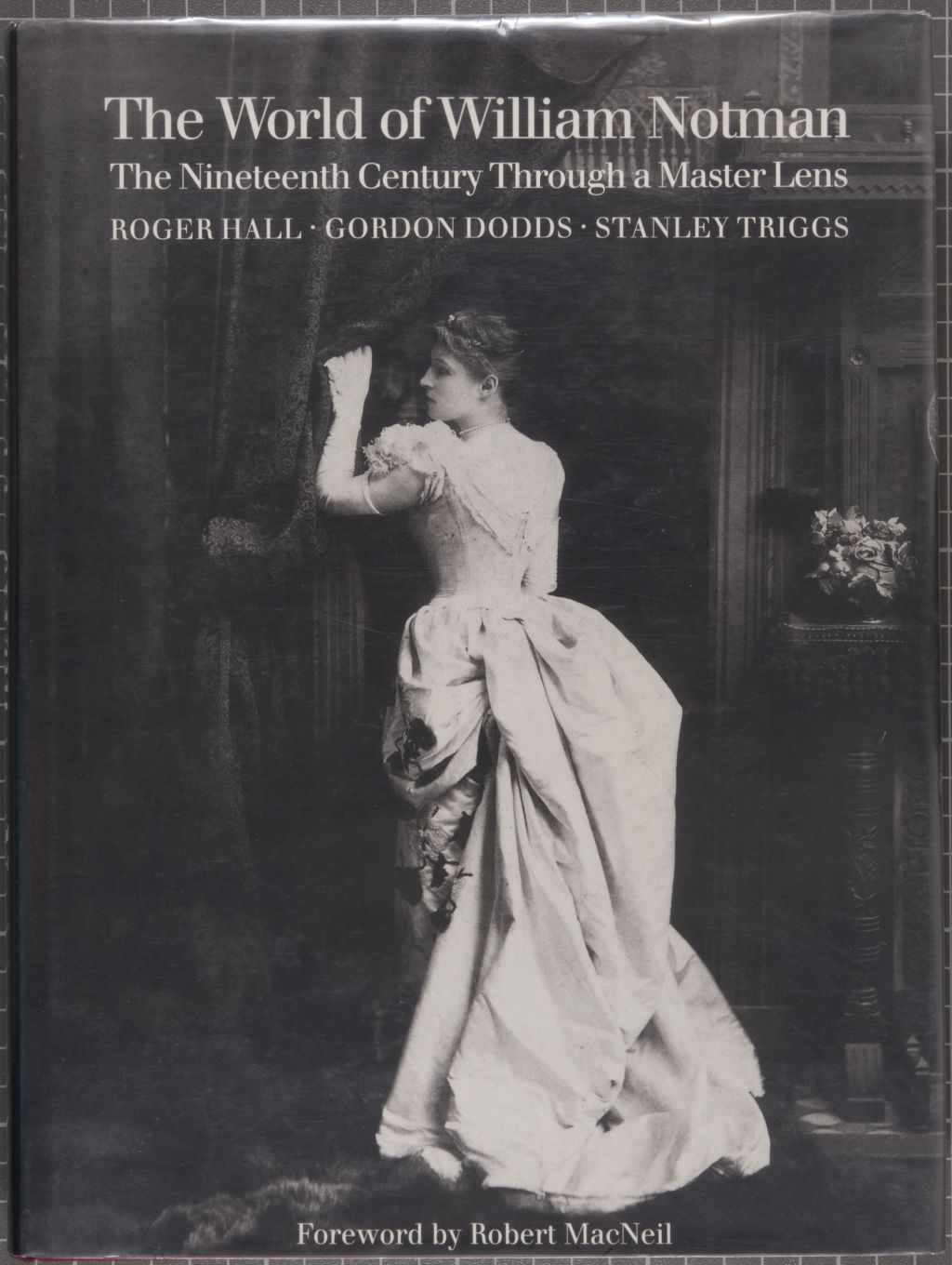 The world of William Notman : the nineteenth century through a master lens.